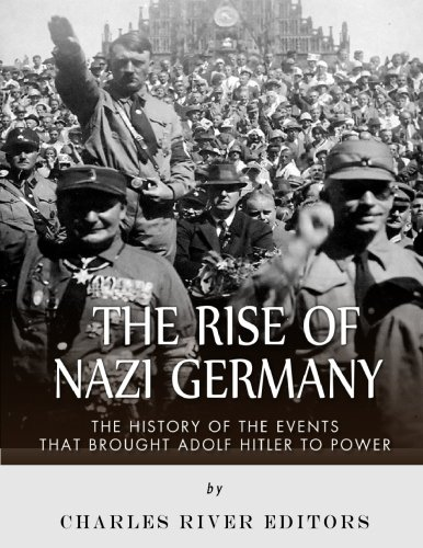9781542504997: The Rise of Nazi Germany: The History of the Events that Brought Adolf Hitler to Power
