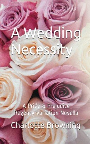 A Wedding Necessity: A Pride & Prejudice Regency Variation Novella: Charlotte Browning