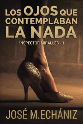 Los Ojos Que Contemplaban La NADA: Inspector: Echaniz, Jose Maria