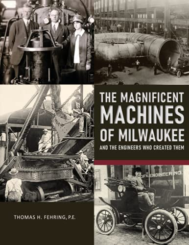 The Magnificent Machines of Milwaukee and the: Fehring P. E.,