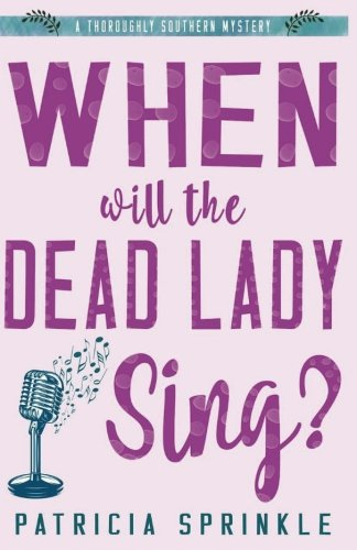 9781542549561: When Will the Dead Lady Sing (A Thoroughly Southern Mystery) (Volume 6)