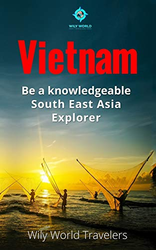 Vietnam: A Concise History, Language, Culture, Cuisine,: Travelers, Wily World