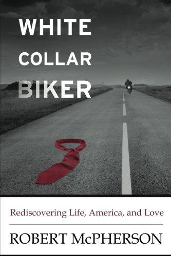 White Collar Biker: Rediscovering Life, America and Love