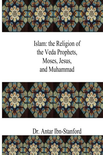 Islam: The Religion of the Veda Prophets,: Ibn-Stanford, Dr Antar