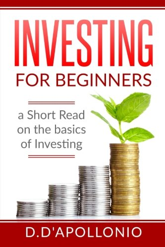 Investing: Investing for Beginners a Short Read: Daniel D'apollonio