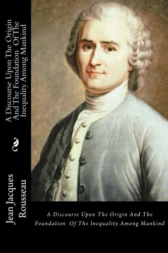 A Discourse Upon the Origin and the: Jacques Rousseau, Jean