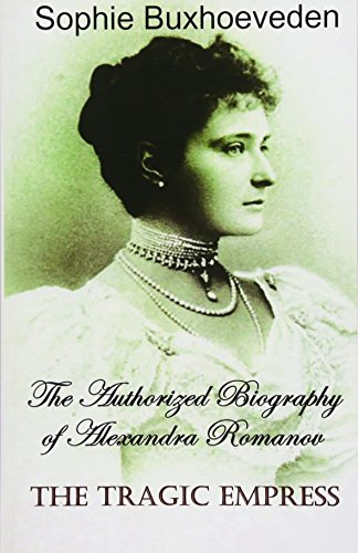 The Tragic Empress: The Authorized Biography of: Buxhoeveden, Sophie