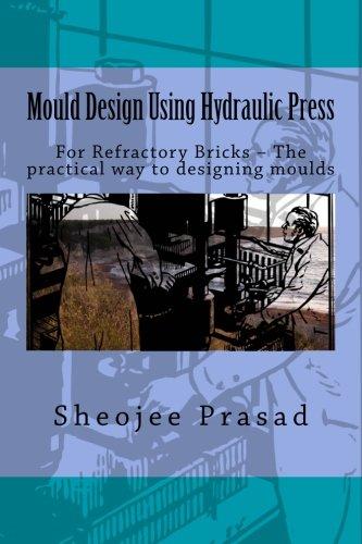 Mould Design Using Hydraulic Press: For Refractory: Prasad, Sheojee