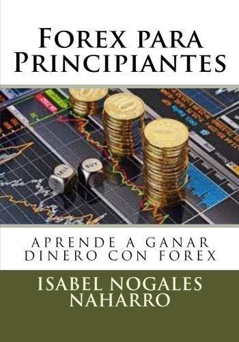 9781542574594: Forex para Principiantes: Aprende a ganar dinero con FOREX (FOREX AL ALCANCE DE TODOS) (Volume 1) (Spanish Edition)