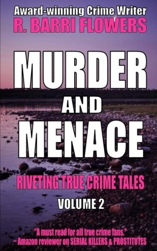 Murder and Menace: Riveting True Crime Tales: R Barri Flowers