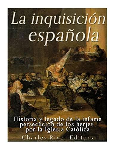 La Inquisicion Espanola: Historia y Legado de: Charles River Editors