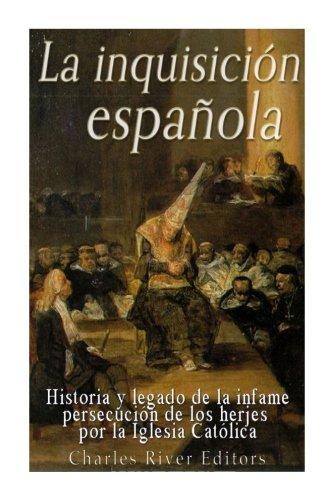 La Inquisición española: Historia y legado de: Charles River Editors