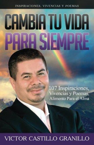 Cambia Tu Vida Para Siempre: 107 Inspiraciones,: Víctor Castillo Granillo