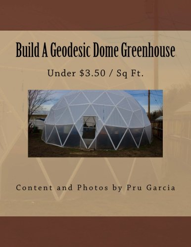 9781542616843: Build A Geodesic Dome Greenhouse: Under $3.50/Sq Ft.