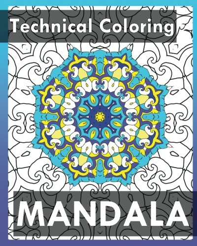 Technical Coloring Books: 50 Detailed Mandala Patterns (Use of Color Techniques): Janice Perrine