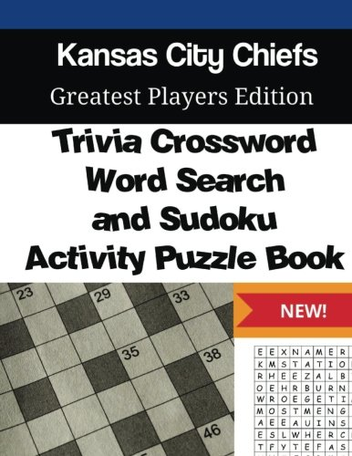 Kansas City Chiefs Trivia Crossword, Wordsearch and Sudoku Activity Puzzle Book: Greatest Players Edition