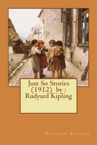 Just So Stories (1912), by: Rudyard Kipling: Rudyard Kipling