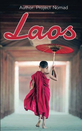 Laos: Laos Travel Guide for Your Perfect Laos Adventure!: Written by Local Laos Travel Expert (Laos...