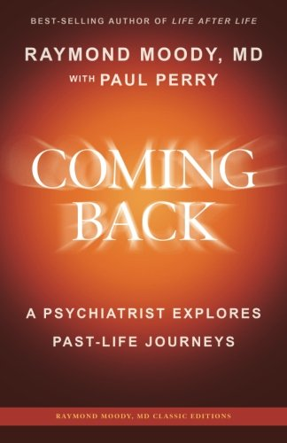 9781542661898: Coming Back by Raymond Moody, MD: A Psychiatrist Explores Past-Life Journeys
