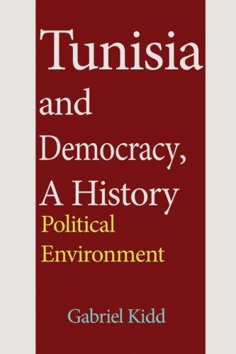 Tunisia and Democracy, a History: Political Environment: Gabriel Kidd
