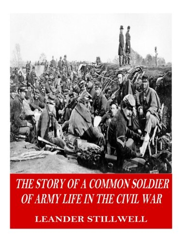 The Story of a Common Soldier of: Stillwell, Leander