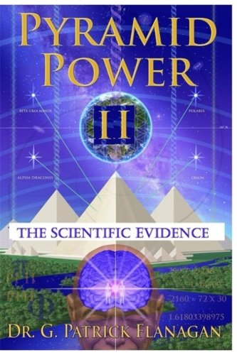 Pyramid Power II: The Scientific Evidence: Flanagan, G. Patrick