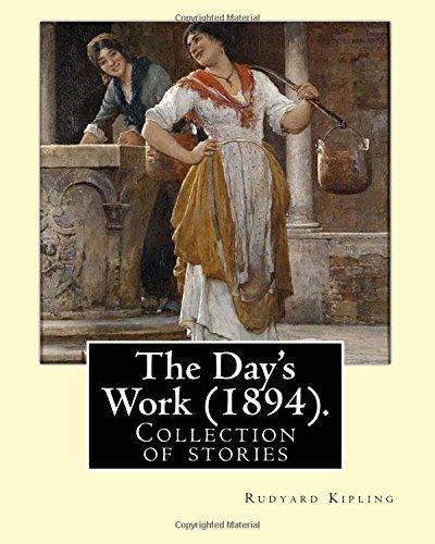 The Day's Work (1894). by: Rudyard Kipling: Kipling, Rudyard