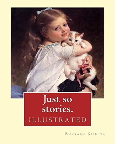 Just So Stories. by: Rudyard Kipling (Illustrated): Rudyard Kipling