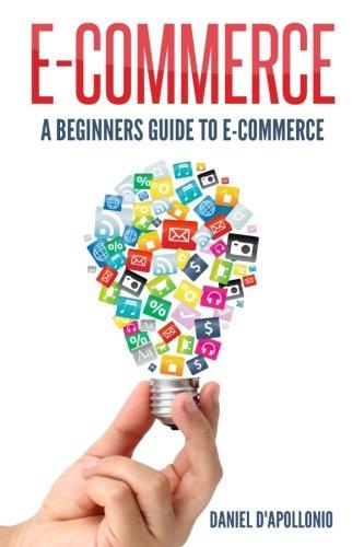 E-Commerce a Beginners Guide to E-Commerce (Paperback): Daniel D'apollonio