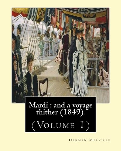 Mardi: And a Voyage Thither (1849). By: Melville, Herman