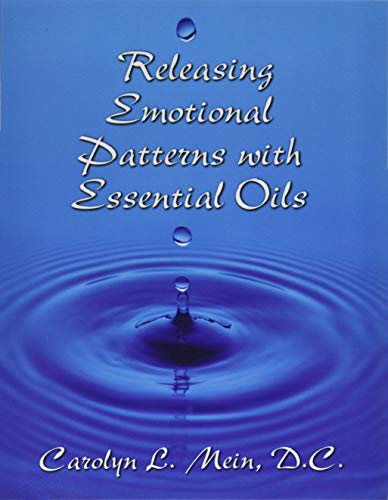 RELEASING EMOTIONAL PATTERNS WITH ESSENTIAL OILS (22: Mein, Carolyn L