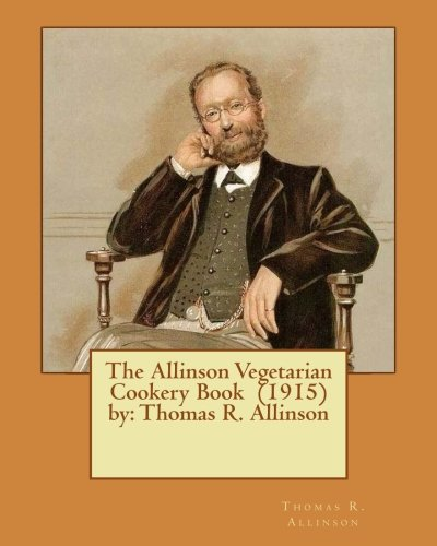 The Allinson Vegetarian Cookery Book (1915) by: Allinson, Thomas R.