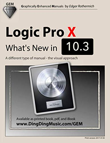 9781542709811: Logic Pro X - What's New in 10.3: A different type of manual - the visual approach (Graphically Enhanced Manuals)