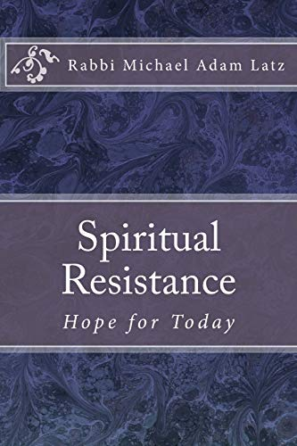 Spiritual Resistance: Hope for Today: Michael Adam Latz