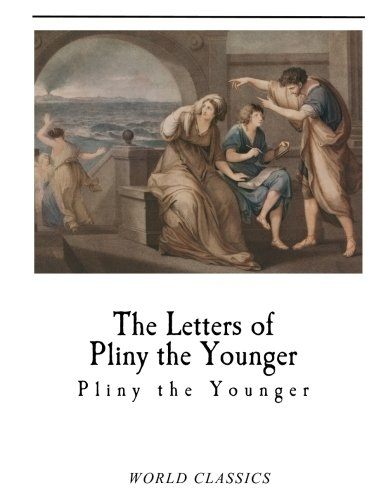 The Letters of Pliny the Younger: Pliny the Younger
