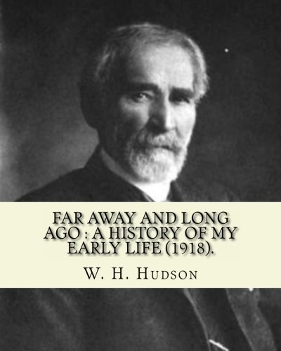 Far Away and Long Ago: A History: Hudson, W. H.