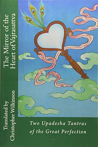 The Mirror of the Heart of Vajrasattva: Two Upadesha Tantras of the Great Perfection: Christopher ...