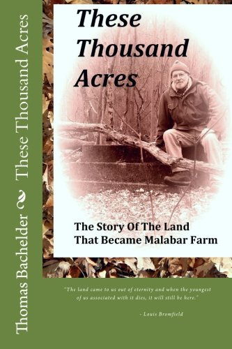 These Thousand Acres: The Story of the: Bachelder, Thomas W.