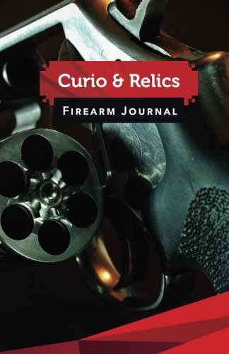 Curio & Relics Firearm Journal: 50 Pages,: Publisher, Personal firearms