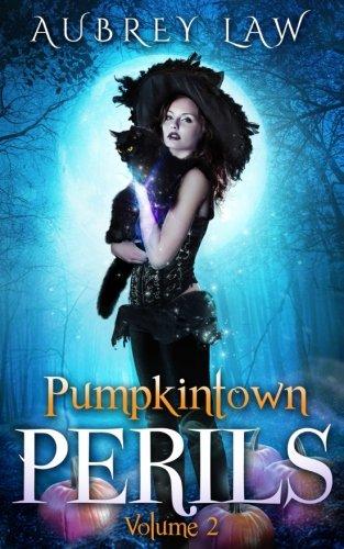 Pumpkintown Perils Volume 2: A Witch Mystery Collection (Wild Wild Witch Mystery Bundle): Aubrey ...