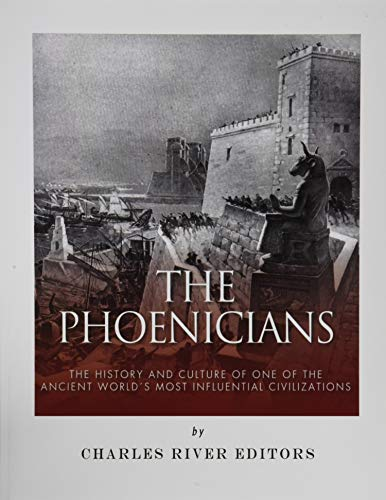 9781542754361: The Phoenicians: The History and Culture of One of the Ancient World's Most Influential Civilizations