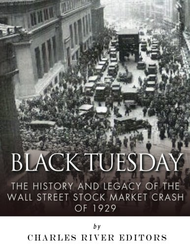 9781542755207: Black Tuesday: The History and Legacy of the Wall Street Crash of 1929