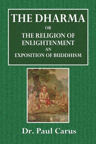 The Dharma, or the Religion of Enlightenment: Dr Paul Carus