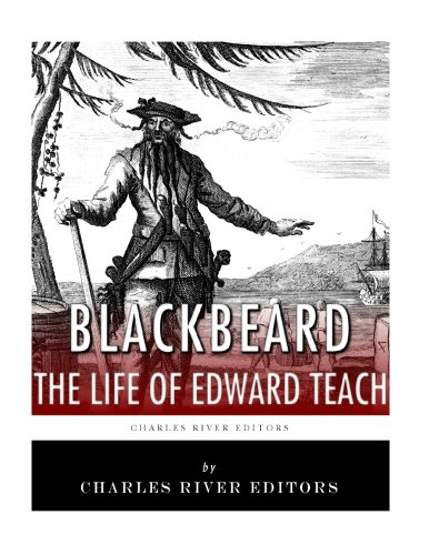 9781542767446: Blackbeard: The Life and Legacy of History's Most Famous Pirate