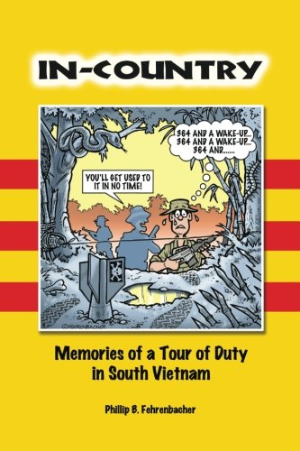 In-Country: Memories of a Tour of Duty in South Vietnam: Mr Phillip B Fehrenbacher