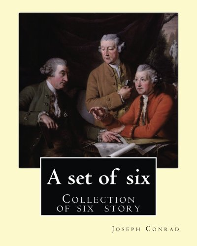 9781542786430: A set of six. By: Joseph Conrad: A Set of Six. (collection of story): Gaspar Ruiz ,The Informer, The Brute , An Anarchist , The Duel , Il Conde .
