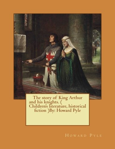 9781542802598: The story of King Arthur and his knights. ( Children's literature, historical fiction ) NOVEL By: Howard Pyle