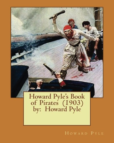 Howard Pyle's Book of Pirates (1903) by: Pyle, Howard
