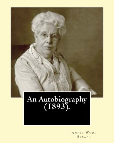 9781542810890: An Autobiography (1893).By: Annie Wood Besant: Autobiography