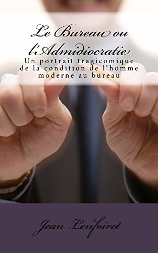 Le Bureau Ou L'Admidiocratie: Un Portrait Tragicomique: Lenfoiret, Jean